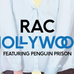 RAC – Hollywood feat. Penguin Prison