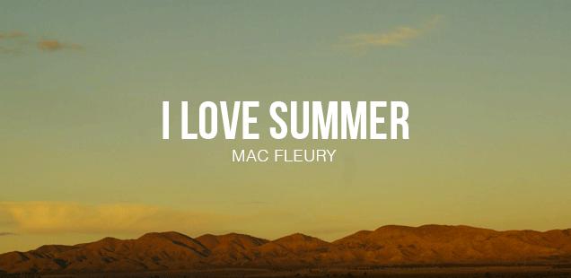 Mac Fleury – I Love Summer